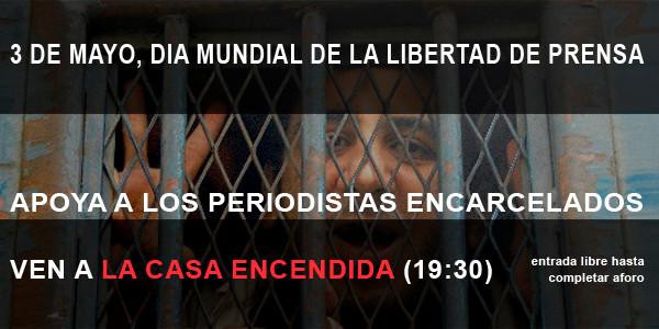 Día Mundial de la Libertad de Prensa . Apoya a los Periodistas Encarcelados . Reporteros Sin fronteras . España