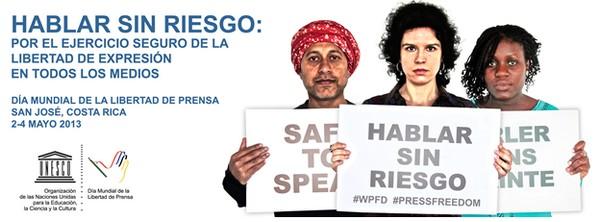 Día Mundial de la Libertad de Prensa 2013. Hablar sin riesgo: Por el ejercicio seguro de la libertad de expresión en todos los medios