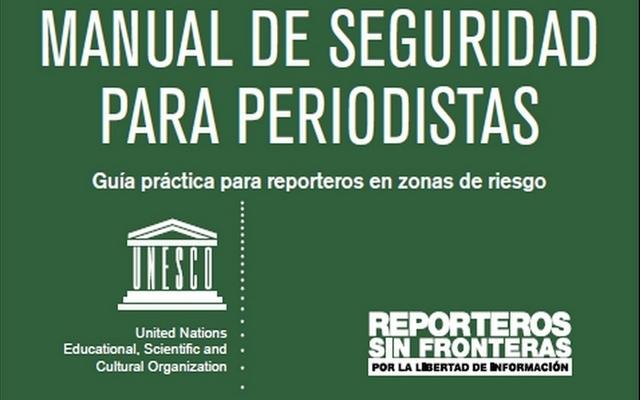 Manual de Seguridad para Periodistas. Guía práctica para Reporteros en zonas de riesgo. Consejos de Periodistas con experiencia en coberturas peligrosas
