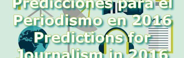Predicciones para el Periodismo en 2016 . Predictions for Journalism 2016