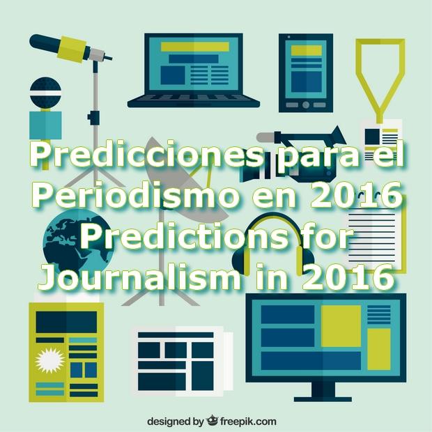 Predicciones para el Periodismo en 2016 . Predictions for Journalism in 2016