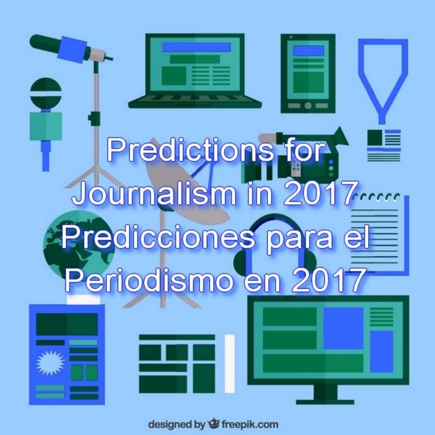 Predictions for Journalism in 2017 . Predicciones para el Periodismo en 2017