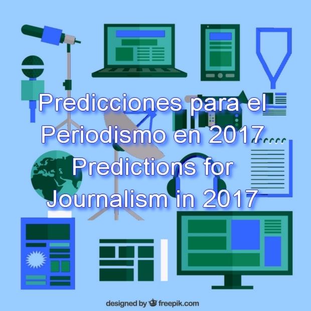 Predicciones para el Periodismo en 2017 . Predictions for Journalism in 2017