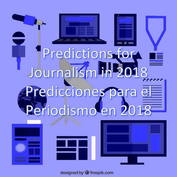 Predictions for Journalism in 2018 . Predicciones para el Periodismo en 2018
