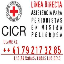 Comité Internacional de la Cruz Roja . Línea directa: asistencia para periodistas en misiones peligrosas . Teléfono 24 horas : +41 79 217 32 85