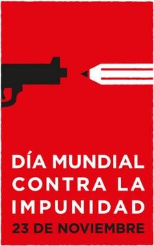 Día Mundial Contra la Impunidad 2014 (de quienes atacan a la Libertad de Expresión y de Prensa)